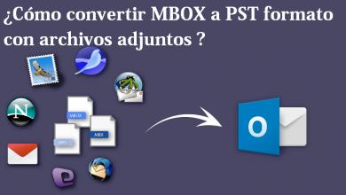 Photo of ¿Cómoconvertir MBOX a PST formato con archivos adjuntos?